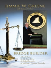 Bridge Builder - A Look Back at My First Term as Judge/Executive of Mccreary County, Kentucky ebook by Jimmie W. Greene, Samuel D. Perry