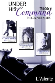 Under His Command Trilogy ebook by L. Valente, Lili Valente