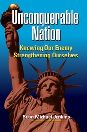 Unconquerable Nation: Knowing Our Enemy, Strengthening Ourselves ebook by Brian Michael Jenkins