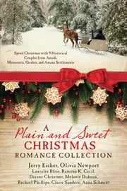 A Plain and Sweet Christmas Romance Collection - Spend Christmas with 9 Historical Couples from Amish, Mennonite, Quaker, and Amana Settlements ebook by Lauralee Bliss,Ramona K. Cecil,Dianne Christner,Melanie Dobson,Jerry S. Eicher,Olivia Newport,Rachael O. Phillips,Claire Sanders,Anna Schmidt