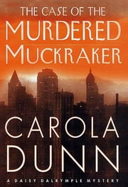 The Case of the Murdered Muckraker - A Daisy Dalrymple Mystery ebook by Carola Dunn