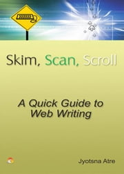 Skim, Scan, Scroll -A Quick guide to Web writing ebook by JYOTSNA ATRE