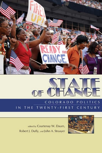 State of Change - Colorado Politics in the Twenty-first Century ebook by Courtenay W. Daum,Robert Duffy,John A. Straayer