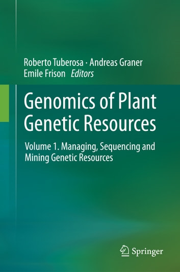 Genomics of Plant Genetic Resources - Volume 1. Managing, sequencing and mining genetic resources ebook by