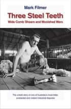 Three Steel Teeth - Wide Comb Shears and Woolshed Wars ebook by Mark Filmer