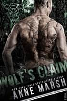Wolf's Claim - A Wolf Pack Motorcycle Club Book ebook by Anne Marsh