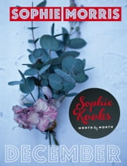 Sophie Kooks Month by Month: December: Quick and Easy Feelgood Seasonal Food for December from Kooky Dough's Sophie Morris ebook by Sophie   Morris