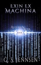 Exin Ex Machina - Asterion Noir Book 1 ebook by G. S. Jennsen