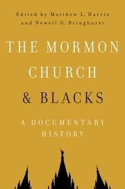The Mormon Church and Blacks - A Documentary History ebook by Newell G Bringhurst,Mathew Harris