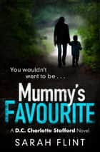 Mummy's Favourite - Another gripping serial killer thriller from the bestselling author ebook by Sarah Flint