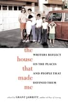 The House That Made Me ebook by Grant Jarrett