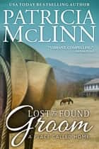 Lost and Found Groom (A Place Called Home series) ebook by Patricia McLinn