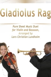 Gladiolus Rag Pure Sheet Music Duet for Violin and Bassoon, Arranged by Lars Christian Lundholm ebook by Pure Sheet Music