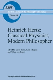 Heinrich Hertz: Classical Physicist, Modern Philosopher ebook by D. Baird,R.I. Hughes,Alfred Nordmann