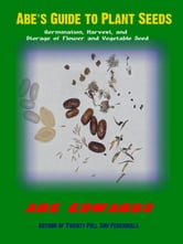 Abe's Guide to Plant Seeds ebook by Abe Edwards