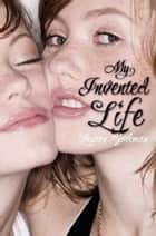 My Invented Life ebook by Lauren Bjorkman