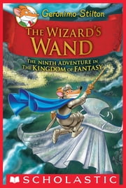 The Wizard's Wand (Geronimo Stilton and the Kingdom of Fantasy #9) ebook by Geronimo Stilton