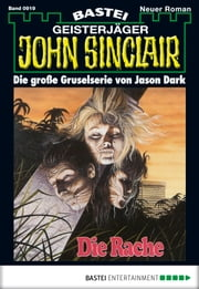 John Sinclair - Folge 0919 - Die Rache (1. Teil) ebook by Jason Dark