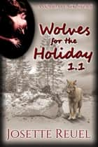 Wolves for the Holiday - Holiday Pack, #1.1 ebook by Josette Reuel