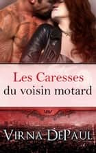 Les Caresses du voisin motard ebook by Virna DePaul
