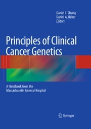Principles of Clinical Cancer Genetics - A Handbook from the Massachusetts General Hospital ebook by Daniel C. Chung,Daniel A. Haber
