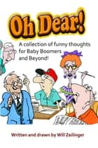 Oh Dear! A Collection of Funny Thoughts for Baby Boomers and Beyond ebook by Will Zeilinger
