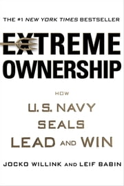 Extreme Ownership - How U.S. Navy SEALs Lead and Win ebook by Jocko Willink,Leif Babin