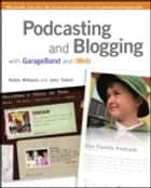 Podcasting and Blogging with GarageBand and iWeb eBook ebook by Robin Williams, John Tollett