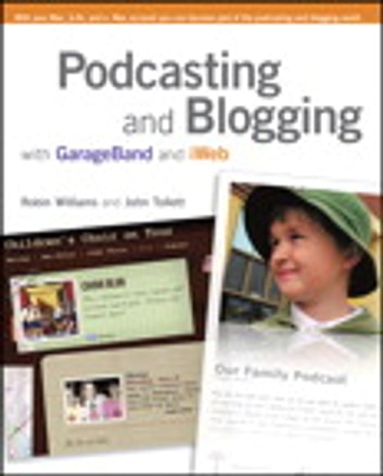 Podcasting and Blogging with GarageBand and iWeb eBook ebook by Robin Williams,John Tollett
