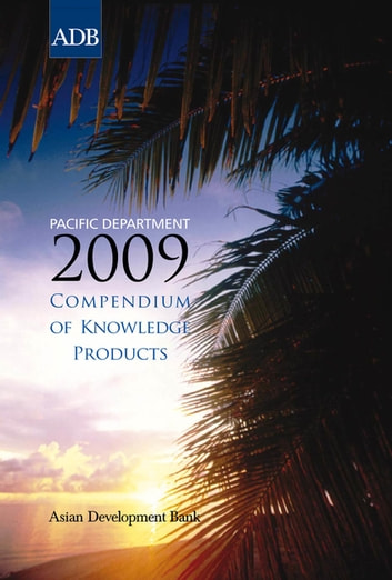 Pacific Department 2009 Compendium of Knowledge Products ebook by Asian Development Bank