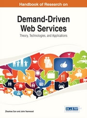Handbook of Research on Demand-Driven Web Services - Theory, Technologies, and Applications ebook by John Yearwood,Zhaohao Sun