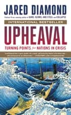 Upheaval - Turning Points for Nations in Crisis ebook by Jared Diamond