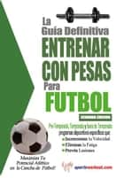 La guía definitiva - Entrenar con pesas para fútbol ebook by Rob Price