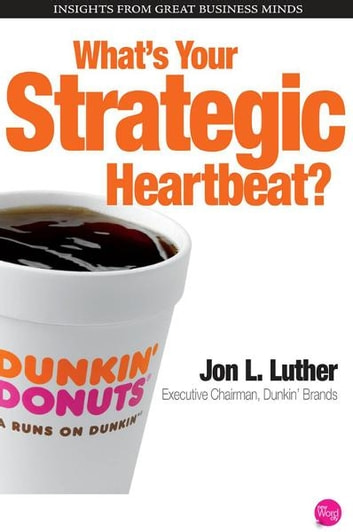 Whats Your Strategic Heartbeat? ebook by Jon Luther