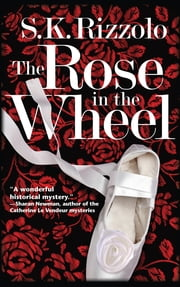 The Rose in the Wheel - A Regency Mystery ebook by S K Rizzolo
