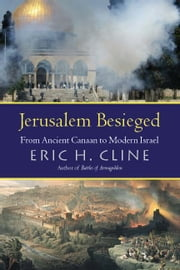 Jerusalem Besieged - From Ancient Canaan to Modern Israel ebook by Eric H. Cline