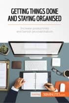 Getting Things Done and Staying Organised - Increase productivity and banish procrastination ebook by 50MINUTES.COM