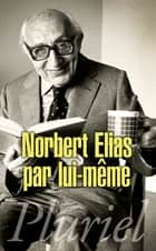 Norbert Elias par lui-même ebook by Norbert Elias