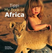 Tippi – My Book of Africa ebook by Tippi Degré