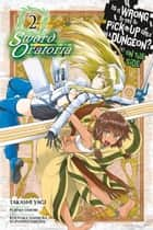 Is It Wrong to Try to Pick Up Girls in a Dungeon? On the Side: Sword Oratoria, Vol. 2 (manga) ebook by Fujino Omori, Takashi Yagi, Kiyotaka Haimura,...