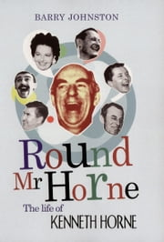 Round Mr Horne - The Life of Kenneth Horne ebook by Barry Johnston