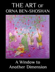 A Window to Another Dimension - The Art of Orna Ben-Shoshan ebook by Orna Ben-Shoshan