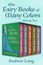 The Fairy Books of Many Colors Volume Two - The Pink Fairy Book, The Grey Fairy Book, The Orange Fairy Book, The Olive Fairy Book, and The Lilac Fairy Book ebook by Andrew Lang
