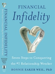 Financial Infidelity - Seven Steps to Conquering the #1 Relationship Wrecker ebook by Bonnie Eaker Weil