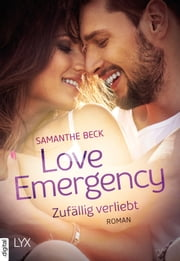 Love Emergency - Zufällig verliebt eBook by Samanthe Beck, Christine Heinzius