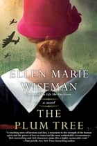 The Plum Tree - An Emotional and Heartbreaking Novel of WW2 Germany and the Holocaust ebook by Ellen Marie Wiseman