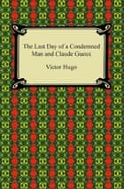 The Last Day of a Condemned Man and Claude Gueux ebook by Victor Hugo