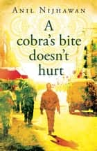A Cobra's Bite Doesn't Hurt ebook by Anil Nijhawan