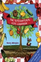 The Supernatural Kids Cookbook - Eleven Super Special Recipes for 11/11/11 ebook by Nancy Mehagian, Alexandra Conn