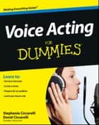 Voice Acting For Dummies ebook by David Ciccarelli, Stephanie Ciccarelli